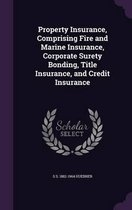 Property Insurance, Comprising Fire and Marine Insurance, Corporate Surety Bonding, Title Insurance, and Credit Insurance