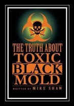 The Truth about Toxic Black Mold