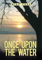 ONCE UPON THE WATER