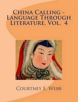 China Calling - Language Through Literature, Vol. 4