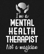 I'm A Mental Health Therapist Not A Magician
