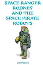 Space Ranger Rodney and the Space Pirate Robots