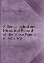 A Genealogical and Historical Record of the Vorce Family in America