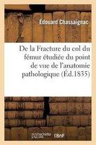 de la Fracture Du Col Du F�mur �tudi�e Sous Le Point de Vue de l'Anatomie Pathologique