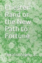 Chester Rand or the New Path to Fortune