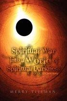 Spiritual War Into a World of Spiritual Darkness