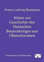 Akten zur Geschichte des Deutschen Bauernkrieges aus Oberschwaben
