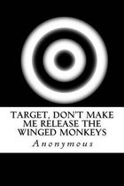Target, Don't Make Me Release the Winged Monkeys