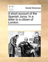 A Short Account of the Spanish Juros. in a Letter to a Citizen of London.