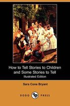 How to Tell Stories to Children and Some Stories to Tell (Illustrated Edition) (Dodo Press)