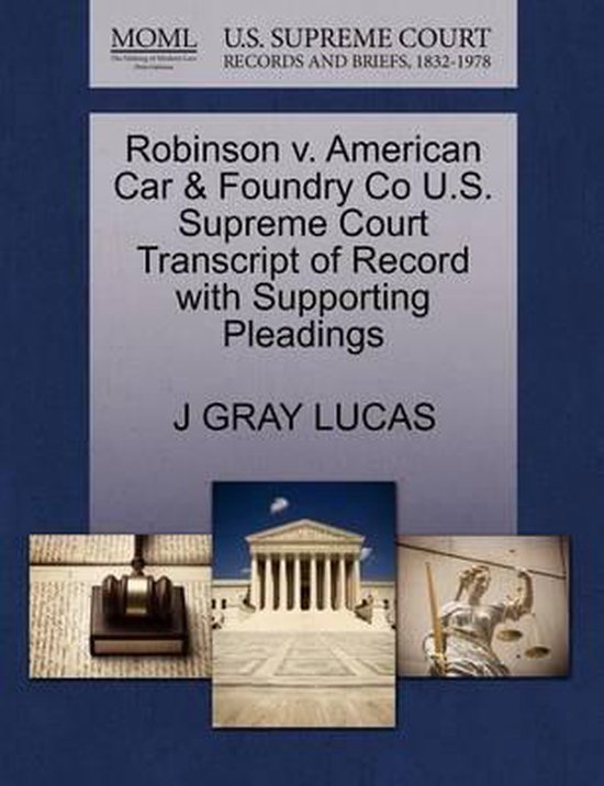 Robinson V. American Car & Foundry Co U.S. Supreme Court Transcript of Record with Supporting Pleadings