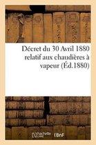 Decret du 30 Avril 1880 relatif aux chaudieres a vapeur