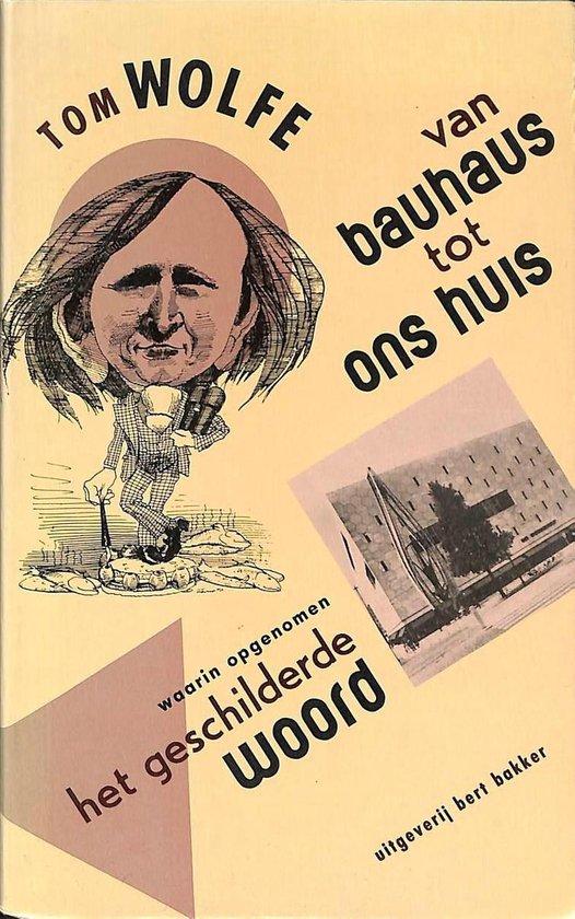Het geschilderde woord ; Van Bauhaus tot ons huis - Tom Wolfe |