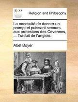 La Necessit de Donner Un Prompt Et Puissant Secours Aux Protestans Des Cevennes, ... Traduit de l'Anglois.