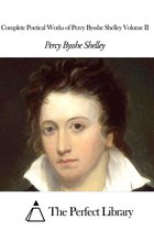 Complete Poetical Works of Percy Bysshe Shelley Volume II