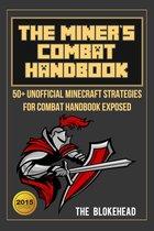 The Miner's Combat Handbook: 50+ Unofficial Minecraft Strategies For Combat Handbook Exposed