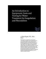 An Introduction to Equipment, Costs and Testing for Water Treatment by Coagulation and Flocculation