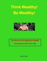 Think Wealthy! Be Wealthy!