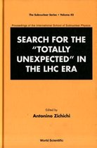 Search For The Totally Unexpected In The Lhc Era - Proceedings Of The International School Of Subnuclear Physics