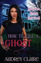 How to Kill a Ghost
