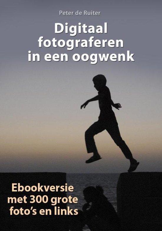 Digitaal fotograferen in een oogwenk - Peter de Ruiter |
