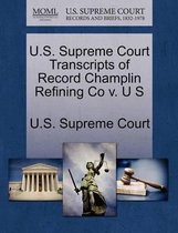 U.S. Supreme Court Transcripts of Record Champlin Refining Co V. U S