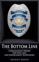 The Bottom Line: A Management Primer For First Line Law Enforcement Supervisors