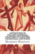 Adventures in the Arts Informal Chapters on Painters Vaudeville, and Poets