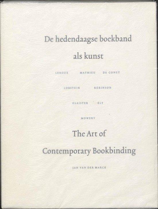 De Hedendaagse Boekband Als Kunst = The Art Of Contemporary Binding Design - Marck |