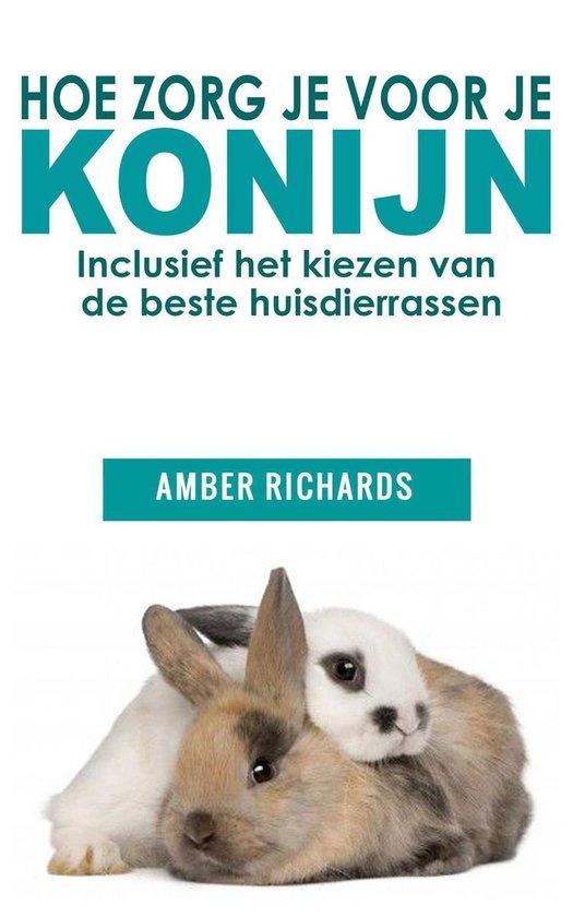 Hoe zorg je voor je konijn: Inclusief het kiezen van de beste huisdierrassen - Amber Richards pdf epub