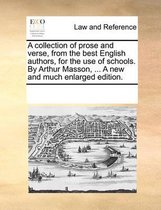 A Collection of Prose and Verse, from the Best English Authors, for the Use of Schools. by Arthur Masson, ... a New and Much Enlarged Edition.