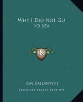 Why I Did Not Go to Sea
