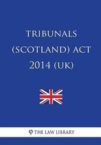 Tribunals (Scotland) ACT 2014 (Uk)