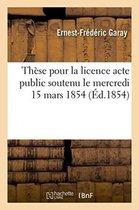 These pour la licence acte public soutenu le mercredi 15 mars 1854,