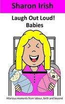 Laugh Out Loud! Babies