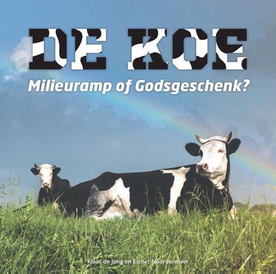 Boek cover De koe, milieuramp of Godsgeschenk? van Klaas de Jong (Paperback)