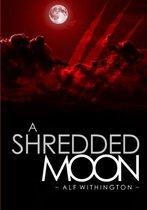 A Shredded Moon