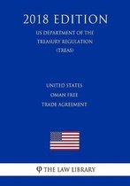 United States - Oman Free Trade Agreement (Us Department of the Treasury Regulation) (Treas) (2018 Edition)