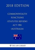 Commonwealth Functions (Statutes Review) ACT 1981 (Australia) (2018 Edition)