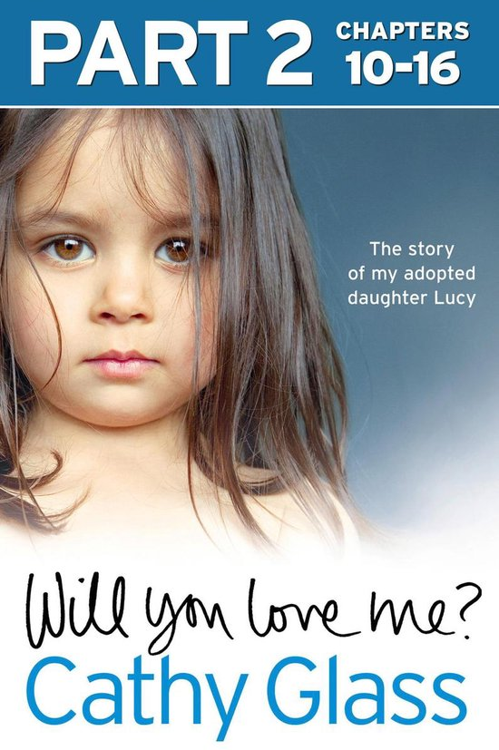Will You Love Me?: The story of my adopted daughter Lucy: Part 2 of 3