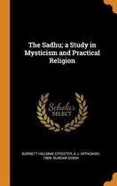 The Sadhu; A Study in Mysticism and Practical Religion
