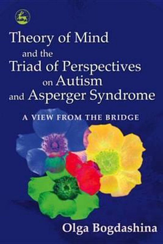 Boek cover Theory of Mind and the Triad of Perspectives on Autism and Asperger Syndrome van Olga Bogdashina (Onbekend)