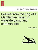 Leaves from the Log of a Gentleman Gipsy in Wayside Camp and Caravan, Etc.