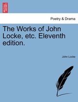 The Works of John Locke, Etc. Eleventh Edition.