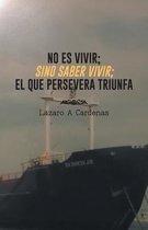 No Es Vivir; Sino Saber Vivir; El Que Persevera Triunfa