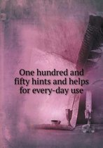 One Hundred and Fifty Hints and Helps for Every-Day Use