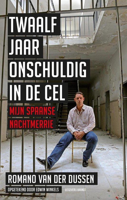 Twaalf jaar onschuldig in de cel - Romano van der Dussen |