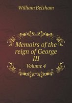 Memoirs of the Reign of George III Volume 4