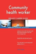 Community Health Worker Red-Hot Career Guide; 2504 Real Interview Questions