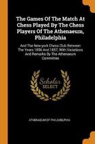 The Games of the Match at Chess Played by the Chess Players of the Athenaeum, Philadelphia